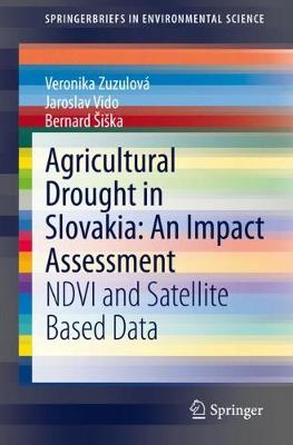 Agricultural Drought in Slovakia: An Impact Assessment: NDVI and Satellite Based Data - SpringerBriefs in Environmental Science (Paperback)