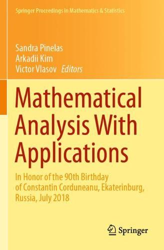Mathematical Analysis With Applications: In Honor of the 90th Birthday of Constantin Corduneanu, Ekaterinburg, Russia, July 2018 - Springer Proceedings in Mathematics & Statistics 318 (Paperback)