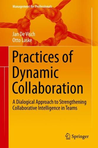 Practices of Dynamic Collaboration: A Dialogical Approach to Strengthening Collaborative Intelligence in Teams - Management for Professionals (Hardback)