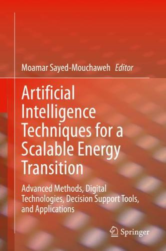 Artificial Intelligence Techniques for a Scalable Energy Transition: Advanced Methods, Digital Technologies, Decision Support Tools, and Applications (Hardback)