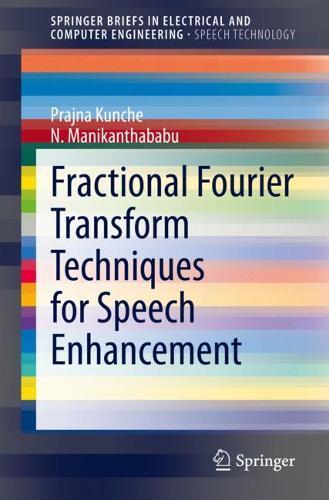 Fractional Fourier Transform Techniques for Speech Enhancement - SpringerBriefs in Speech Technology (Paperback)