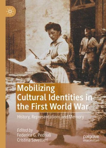 Mobilizing Cultural Identities in the First World War: History, Representations and Memory (Hardback)