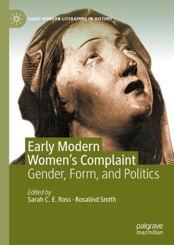 Early Modern Women's Complaint: Gender, Form, and Politics - Early Modern Literature in History (Hardback)