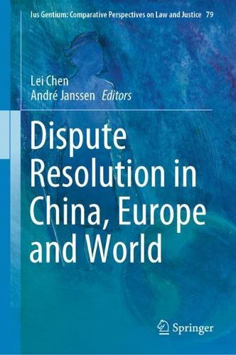 Dispute Resolution in China, Europe and World - Ius Gentium: Comparative Perspectives on Law and Justice 79 (Hardback)
