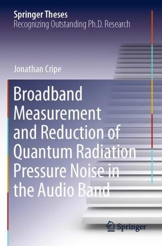 Broadband Measurement and Reduction of Quantum Radiation Pressure Noise in the Audio Band - Springer Theses (Paperback)
