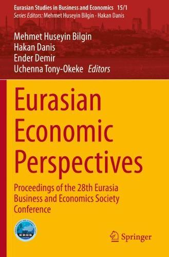 Eurasian Economic Perspectives: Proceedings of the 28th Eurasia Business and Economics Society Conference - Eurasian Studies in Business and Economics 15/1 (Paperback)