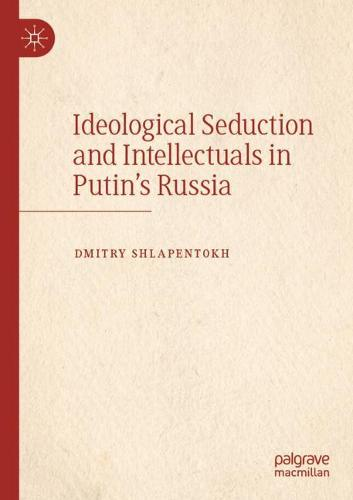 Ideological Seduction and Intellectuals in Putin's Russia (Paperback)