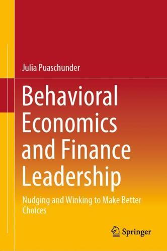Behavioral Economics and Finance Leadership: Nudging and Winking to Make Better Choices (Hardback)