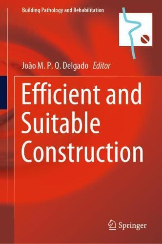 Efficient and Suitable Construction - Building Pathology and Rehabilitation 17 (Hardback)
