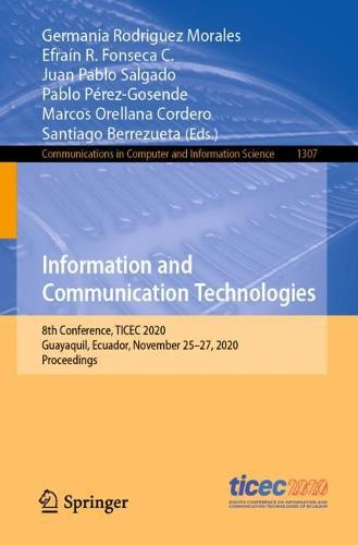 Information and Communication Technologies: 8th Conference, TICEC 2020, Guayaquil, Ecuador, November 25-27, 2020, Proceedings - Communications in Computer and Information Science 1307 (Paperback)