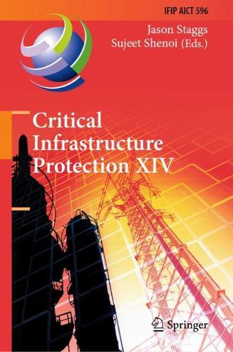 Critical Infrastructure Protection XIV: 14th IFIP WG 11.10 International Conference, ICCIP 2020, Arlington, VA, USA, March 16-17, 2020, Revised Selected Papers - IFIP Advances in Information and Communication Technology 596 (Hardback)