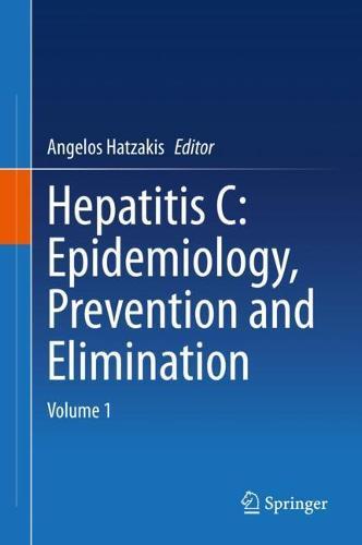 Hepatitis C: Epidemiology, Prevention and Elimination: Volume 1 (Hardback)