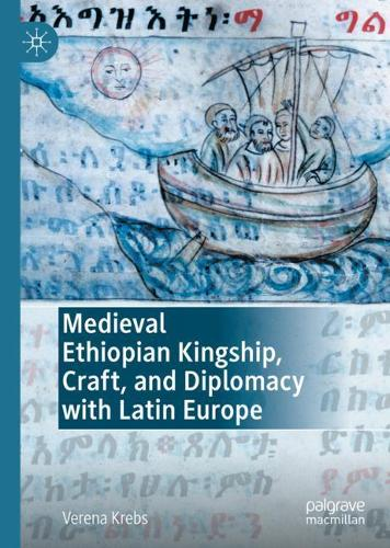 Medieval Ethiopian Kingship, Craft, and Diplomacy with Latin Europe (Hardback)