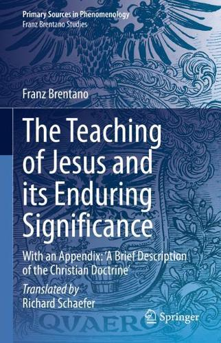 The Teaching of Jesus and its Enduring Significance: With an Appendix: 'A Brief Description of the Christian Doctrine' - Franz Brentano Studies (Hardback)