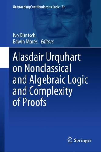 Alasdair Urquhart on Nonclassical and Algebraic Logic and Complexity of Proofs - Outstanding Contributions to Logic 22 (Hardback)