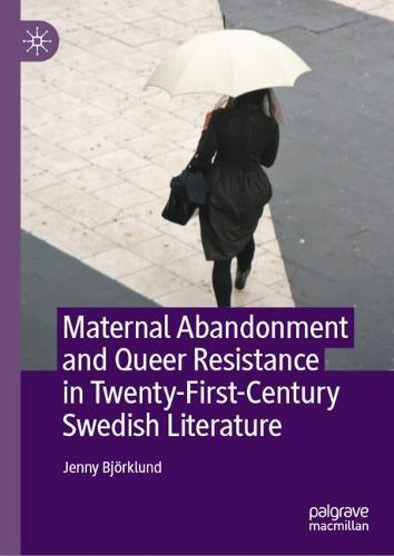 Maternal Abandonment and Queer Resistance in Twenty-First-Century Swedish Literature (Hardback)