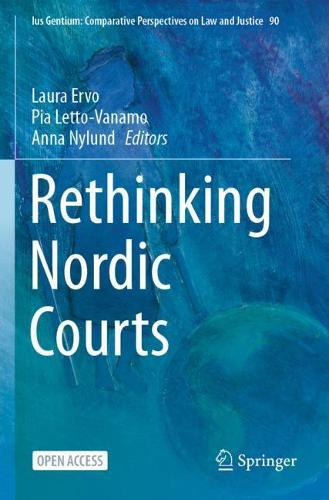 Rethinking Nordic Courts - Ius Gentium: Comparative Perspectives on Law and Justice 90 (Paperback)