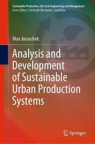 Analysis and Development of Sustainable Urban Production Systems - Sustainable Production, Life Cycle Engineering and Management (Hardback)
