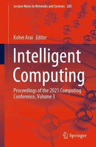 Intelligent Computing: Proceedings of the 2021 Computing Conference, Volume 3 - Lecture Notes in Networks and Systems 285 (Paperback)