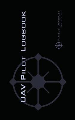 Uav Pilot Logbook: An Easy-To-Use Drone Flight Logbook with Space for 1000 Flights - Log Your Drone Pilot Experience Like a Pro! (Hardback)