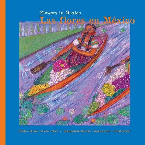 Flowers in Mexico. Las Flores En M xico.: Flowers in Mexico. Las Flores En M xico. (Paperback)