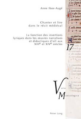 Chanter Et Lire Dans Le R cit M di val: La Fonction Des Insertions Lyriques Dans Les Oeuvres Narratives Et Didactiques d'O l Aux XIII E Et XIV E Si cles - Varia Musicologica 17 (Paperback)