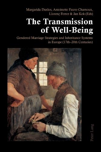 The Transmission of Well-Being: Gendered Marriage Strategies and Inheritance Systems in Europe (17th-20th Centuries) (Paperback)