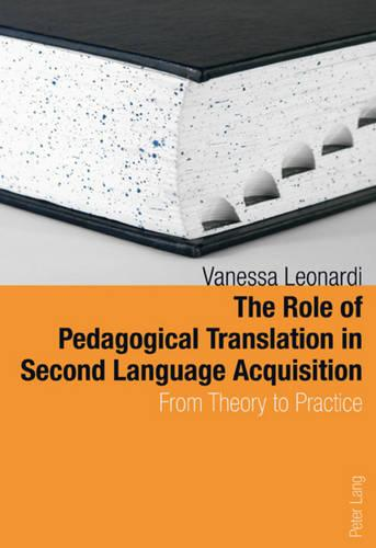 The Role of Pedagogical Translation in Second Language Acquisition: From Theory to Practice (Paperback)