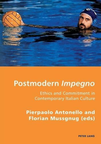 Postmodern Impegno - Impegno postmoderno: Ethics and Commitment in Contemporary Italian Culture - Etica e engagement nella cultura italiana contemporanea - Italian Modernities 4 (Paperback)
