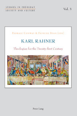 Karl Rahner: Theologian for the Twenty-first Century - Studies in Theology, Society and Culture 3 (Paperback)