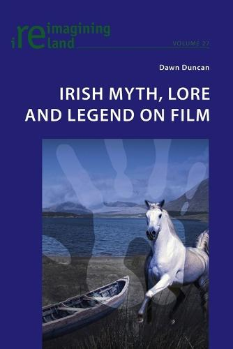 Irish Myth, Lore and Legend on Film - Reimagining Ireland 27 (Paperback)
