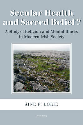 Secular Health and Sacred Belief?: A Study of Religion and Mental Illness in Modern Irish Society (Paperback)