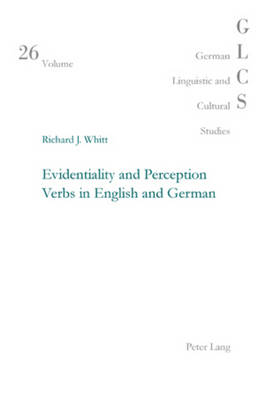 Evidentiality and Perception Verbs in English and German - German Linguistic and Cultural Studies 26 (Paperback)
