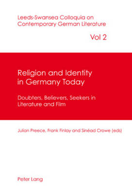 Religion and Identity in Germany Today: Doubters, Believers, Seekers in Literature and Film - Leeds-Swansea Colloquia on Contemporary German Literature 2 (Paperback)