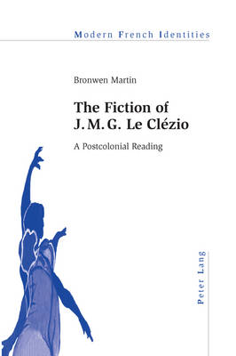 The Fiction of J. M. G. Le Clezio: A Postcolonial Reading - Modern French Identities 103 (Paperback)