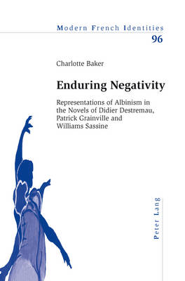 Enduring Negativity: Representations of Albinism in the Novels of Didier Destremau, Patrick Grainville and Williams Sassine - Modern French Identities 96 (Paperback)
