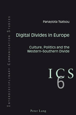 Digital Divides in Europe: Culture, Politics and the Western-Southern Divide - Interdisciplinary Communication Studies 6 (Paperback)