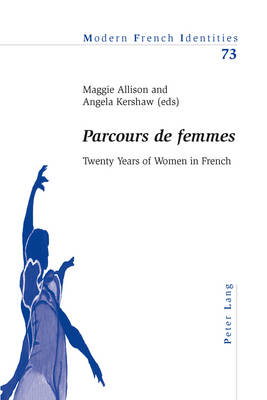 """Parcours de femmes"": Twenty Years of Women in French - Modern French Identities 73 (Paperback)"