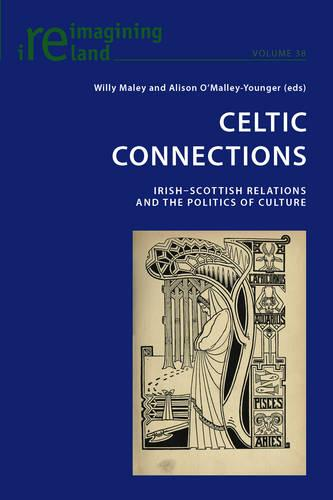 Celtic Connections: Irish-Scottish Relations and the Politics of Culture - Reimagining Ireland 38 (Paperback)