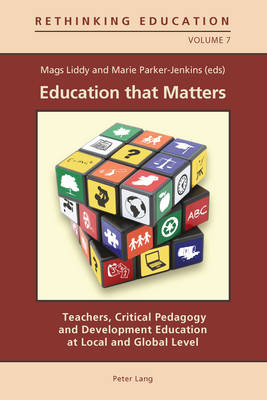 Education that Matters: Teachers, Critical Pedagogy and Development Education at Local and Global Level - Rethinking Education 7 (Paperback)