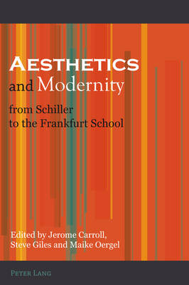 Aesthetics and Modernity from Schiller to the Frankfurt School (Paperback)