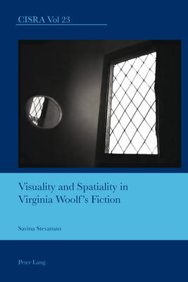 Visuality and Spatiality in Virginia Woolf's Fiction - Cultural Interactions: Studies in the Relationship between the Arts 23 (Paperback)