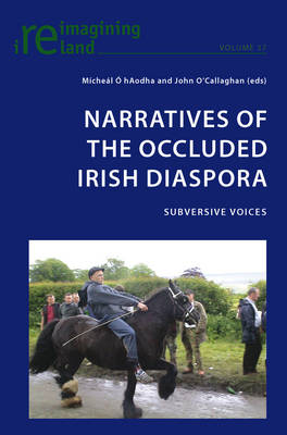 Narratives of the Occluded Irish Diaspora: Subversive Voices - Reimagining Ireland 37 (Paperback)