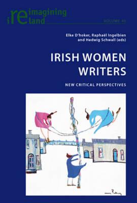 Irish Women Writers: New Critical Perspectives - Reimagining Ireland 40 (Paperback)