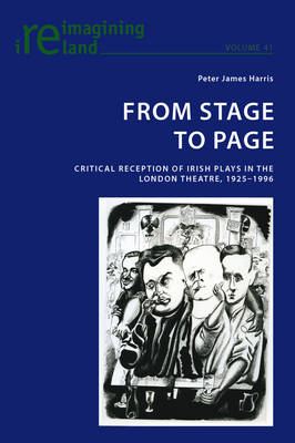 From Stage to Page: Critical Reception of Irish Plays in the London Theatre, 1925-1996 - Reimagining Ireland 41 (Paperback)