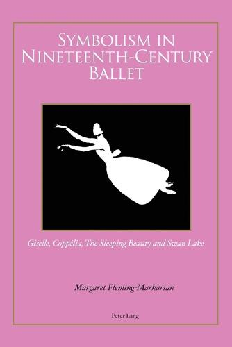 "Symbolism in Nineteenth-Century Ballet: ""Giselle"", ""Coppelia"", ""The Sleeping Beauty"" and ""Swan Lake"" (Paperback)"