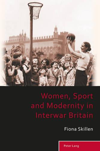 Women, Sport and Modernity in Interwar Britain - Sport, History and Culture 2 (Paperback)