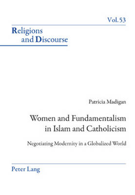 Women and Fundamentalism in Islam and Catholicism: Negotiating Modernity in a Globalized World - Religions and Discourse 53 (Paperback)