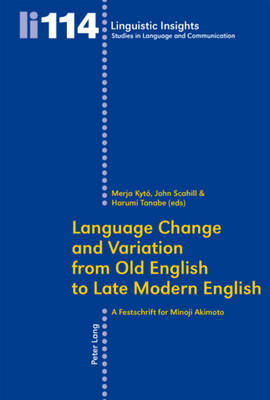 Language Change and Variation from Old English to Late Modern English: A Festschrift for Minoji Akimoto - Linguistic Insights 114 (Paperback)
