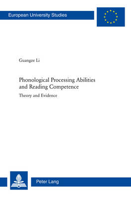 Phonological Processing Abilities and Reading Competence: Theory and Evidence - Europaeische Hochschulschriften / European University Studies / Publications Universitaires Europeennes 354 (Paperback)